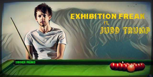 Exhibition Freak ft. Judd Trump